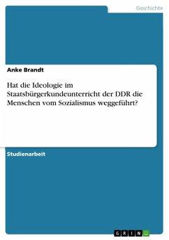 Hat die Ideologie im Staatsbürgerkundeunterricht der DDR die Menschen vom Sozialismus weggeführt? (eBook, PDF)