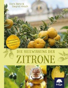 Die Heilwirkung der Zitrone - Hirsch, Siegrid; Benz, Doris