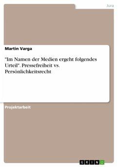 """""""Im Namen der Medien ergeht folgendes Urteil"""". Pressefreiheit vs. Persönlichkeitsrecht (eBook, PDF)"""