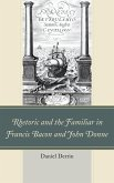 Rhetoric and the Familiar in Francis Bacon and John Donne (eBook, ePUB)