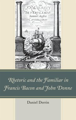 Rhetoric and the Familiar in Francis Bacon and John Donne (eBook, ePUB) - Derrin, Daniel