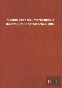 Gesetz über die internationale Rechtshilfe in Strafsachen (IRG)