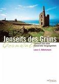 Jenseits des Grüns. Cornwall und seine industrielle Vergangenheit (eBook, ePUB)