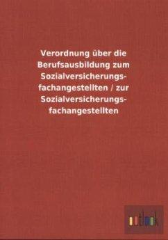Verordnung über die Berufsausbildung zum Sozialversicherungs- fachangestellten / zur Sozialversicherungs- fachangestellten