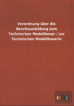 Verordnung über die Berufsausbildung zum Technischen Modellbauer / zur Technischen Modellbauerin