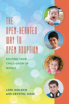The Open-Hearted Way to Open Adoption (eBook, ePUB) - Holden, Lori