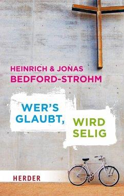 Wer´s glaubt, wird selig (eBook, ePUB) - Bedford-Strohm, Jonas; Bedford-Strohm, Heinrich