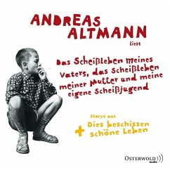 Das Scheißleben meines Vaters, das Scheißleben meiner Mutter und meine eigene Scheißjugend, 6 Audio-CDs - Altmann, Andreas