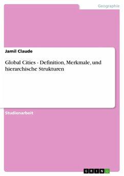 Global Cities - Definition, Merkmale, und hierarchische Strukturen (eBook, ePUB) - Claude, Jamil