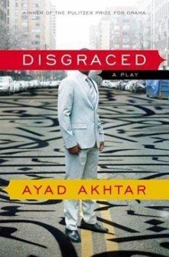 Disgraced: A Play - Akhtar, Ayad