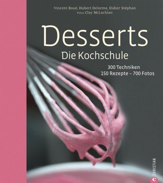 Kochschule buch  Desserts. Die Kochschule von Vincent Boué; Hubert Delorme; Didier ...