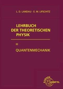 Quantenmechanik / Lehrbuch der theoretischen Physik Bd.3 - Landau, Lev D.;Lifschitz, Evgenij M.