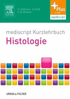 mediscript Kurzlehrbuch Histologie - Holtmann, Henrik; Kreft, Andreas; Wilhelm, Sven B.