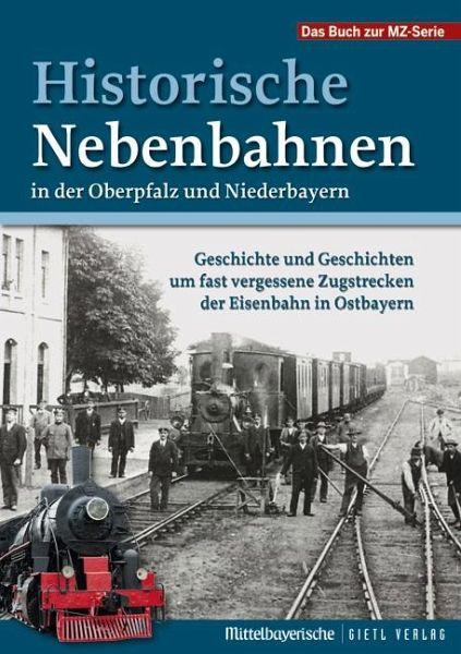 Historische nebenbahnen in der oberpfalz und niederbayern