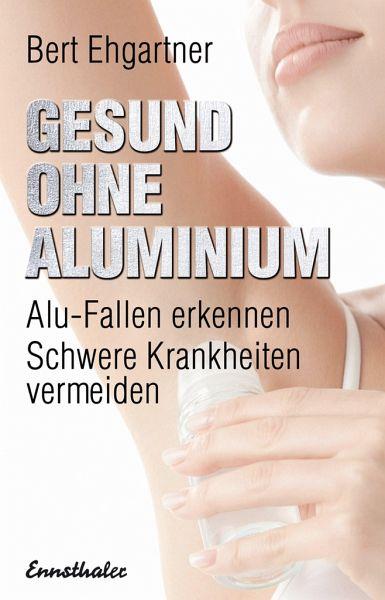 gesund ohne aluminium von bert ehgartner buch. Black Bedroom Furniture Sets. Home Design Ideas