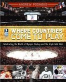 Where Countries Come to Play: Celebrating the World of Olympic Hockey and the Triple Gold Club