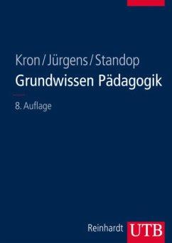 Grundwissen Pädagogik - Kron, Friedrich W.; Jürgens, Eiko; Standop, Jutta