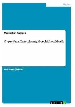 Gypsy-Jazz. Entstehung, Geschichte, Musik - Rathgeb, Maximilian