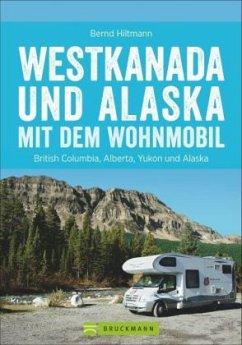 Westkanada und Alaska mit dem Wohnmobil - Hiltmann, Bernd