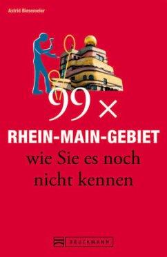 99 x Rhein-Main-Gebiet wie Sie es noch nicht kennen - Biesemeier, Astrid