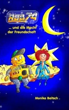 ROB74 ... und die Macht der Freundschaft - Baitsch, Monika