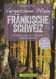 Vergessene Pfade Fränkische Schweiz - Pabst, Bernhard