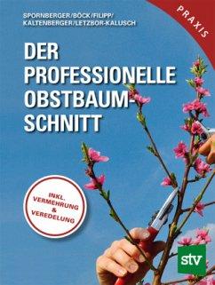 Der professionelle Obstbaumschnitt - Spornberger, Andreas