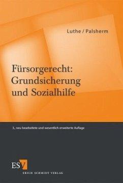 Fürsorgerecht: Grundsicherung und Sozialhilfe - Luthe, Ernst-Wilhelm; Palsherm, Ingo