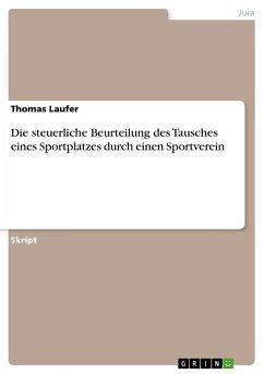 Die steuerliche Beurteilung des Tausches eines Sportplatzes durch einen Sportverein - Laufer, Thomas