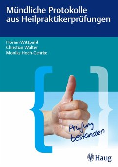 Mündliche Protokolle aus Heilpraktikerprüfungen (eBook, ePUB) - Hoch-Gehrke, Monika; Walter, Christian; Wittpahl, Florian