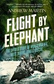 Flight By Elephant: The Untold Story of World War II's Most Daring Jungle Rescue (eBook, ePUB)