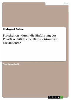 Prostitution - durch die Einführung des ProstG rechtlich eine Dienstleistung wie alle anderen? (eBook, ePUB)
