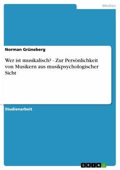 Wer ist musikalisch? - Zur Persönlichkeit von Musikern aus musikpsychologischer Sicht (eBook, ePUB)