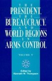 The President, the Bureaucracy, and World Regions in Arms Control, Vol. V