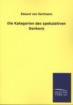 Die Kategorien des spekulativen Denkens - Hartmann, Eduard von