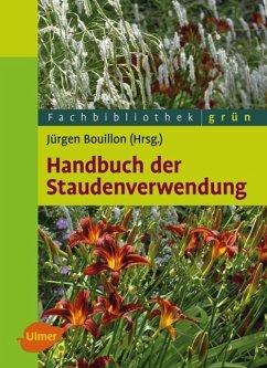 Handbuch der Staudenverwendung - Bouillon, Jürgen