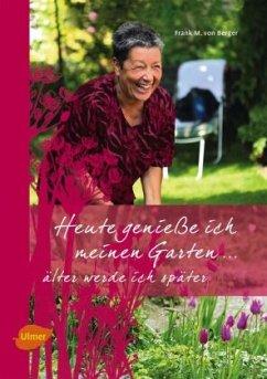 Heute genieße ich meinen Garten... - Berger, Frank M. von