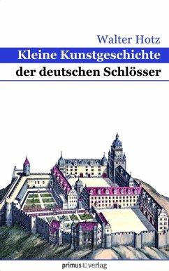 Kleine Kunstgeschichte der deutschen Schlösser (eBook, PDF) - Hotz, Walter