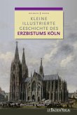 Kleine illustrierte Geschichte des Erzbistums Köln