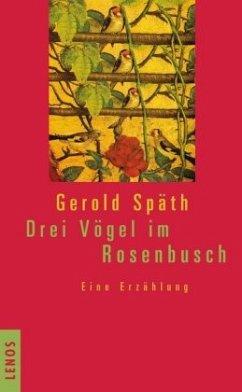 Drei Vögel im Rosenbusch - Späth, Gerold