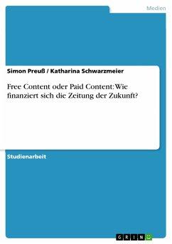 Free Content oder Paid Content: Wie finanziert sich die Zeitung der Zukunft? (eBook, PDF)