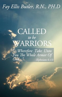 Called to Be Warriors: ...Wherefore Take Unto You the Whole Armor of God... - Butler Rn Phd, Fay Ellis