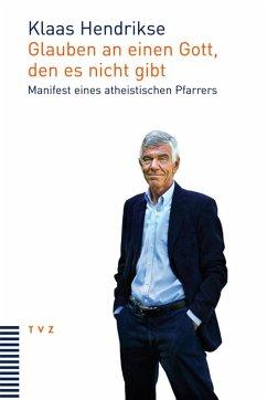 Glauben an einen Gott, den es nicht gibt (eBook, PDF) - Hendrikse, Klaas
