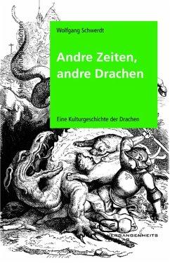 Andre Zeiten, andre Drachen (eBook, PDF) - Schwerdt, Wolfgang