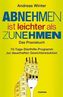 Abnehmen ist leichter als Zunehmen. Das Praxisbuch (eBook, PDF) - Winter, Andreas