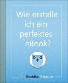 Wie erstelle ich ein perfektes eBook? (eBook, ePUB)