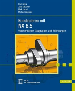 Konstruieren mit NX 8.5 (eBook, PDF) - Krieg, Uwe; Deubner, Julia; Hanel, Maik; Wiegand, Michael