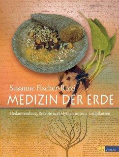 Medizin der Erde (eBook, PDF) - Fischer-Rizzi, Susanne