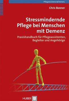 Stressmindernde Pflege bei Menschen mit Demenz - Bonner, Chris