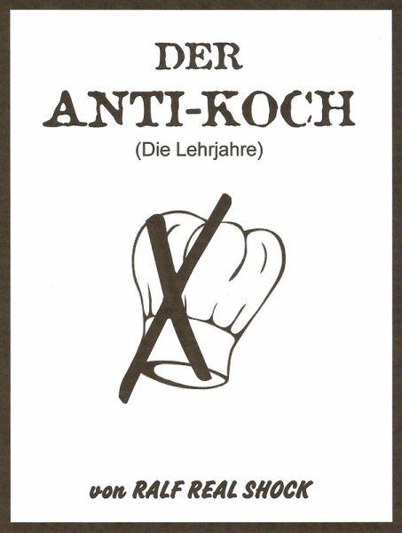 Der Anti-Koch (eBook, ePUB) - Real Shock, Ralf